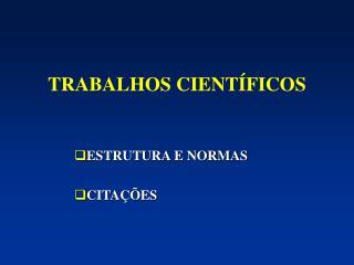 TRABALHOS CIENTÍFICOS ESTRUTURA E NORMAS CITAÇÕES