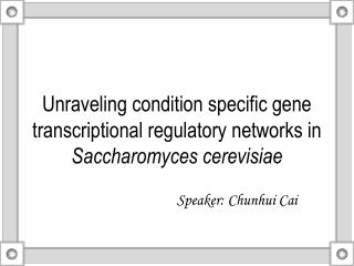 Unraveling condition specific gene transcriptional regulatory networks in Saccharomyces cerevisiae
