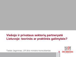 Viešojo ir privataus sektorių partnerystė Lietuvoje: teorinės ar praktinės galimybės?