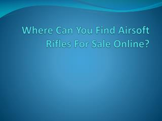 Where Can You Find Airsoft Rifles For Sale Online?