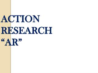 ACTION RESEARCH �AR�