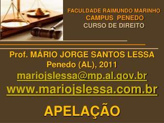 Prof. MÁRIO JORGE SANTOS LESSA Penedo (AL), 2011 mariojslessa@mp.al.br mariojslessa.br