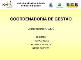 COORDENADORIA DE GESTÃO Coordenadora:  IARA ICÓ Bolsistas: TALITA ARGOLO  TATIANA ALBERTAZZI