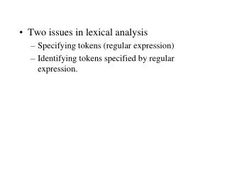 Two issues in lexical analysis Specifying tokens (regular expression)