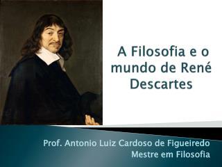 A Filosofia e o mundo de Ren� Descartes