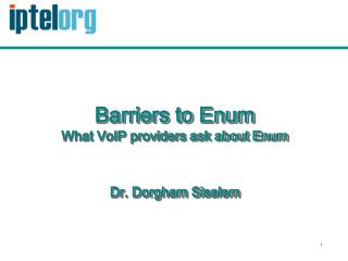 Barriers to Enum What VoIP providers ask about Enum Dr. Dorgham Sisalem