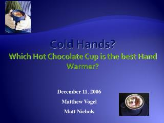 Cold Hands? Which Hot Chocolate Cup is the best Hand Warmer?