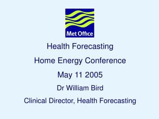 Health Forecasting Home Energy Conference May 11 2005 Dr William Bird