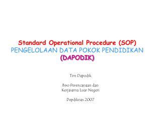 Standard Operational Procedure (SOP) PENGELOLAAN DATA POKOK PENDIDIKAN (DAPODIK)