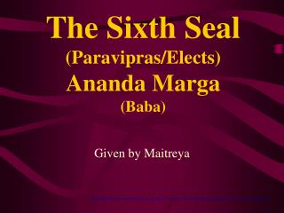 The Sixth Seal (Paravipras/Elects) Ananda Marga (Baba)
