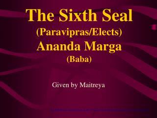 The Sixth Seal (Paravipras/Elects) Ananda Marga (Baba)