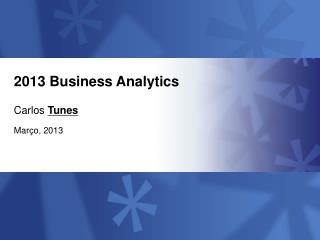 2013 Business Analytics Carlos  Tunes Mar�o, 2013