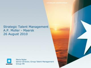 Strategic Talent Management  A.P. Moller - Maersk  26 August 2010