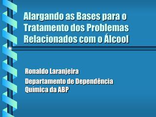 Alargando as Bases para o Tratamento dos Problemas Relacionados com o Álcool