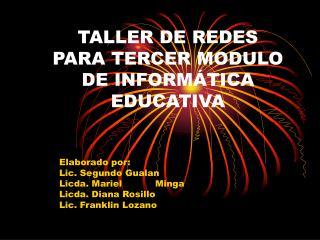 TALLER DE REDES  PARA TERCER MODULO DE INFORMÁTICA EDUCATIVA