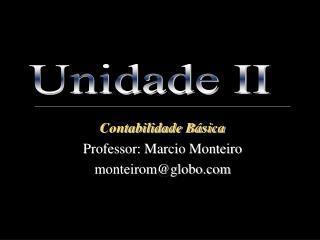 Contabilidade Básica Professor: Marcio Monteiro monteirom@globo