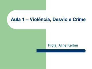 Aula 1 – Violência, Desvio e Crime