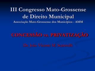 III Congresso Mato-Grossense de Direito Municipal Associação Mato-Grossense dos Municípios - AMM
