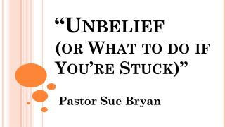 """Unbelief  ( or What to do if You're Stuck)"""