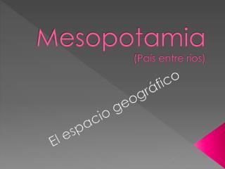 Mesopotamia (País entre ríos)