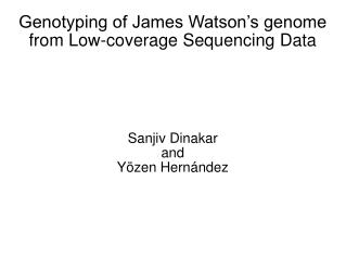 Genotyping of James Watson's genome from Low-coverage Sequencing Data