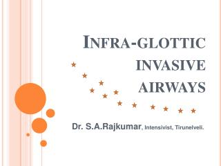 Infra-glottic   invasive   airways