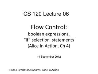 "Flow Control: boolean  expressions, ""if"" selection  statements (Alice In Action,  Ch  4)"