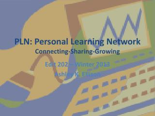 PLN: Personal Learning Network Connecting-Sharing-Growing