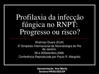 Profilaxia da infecção fúngica no RNPT: Progresso ou risco?