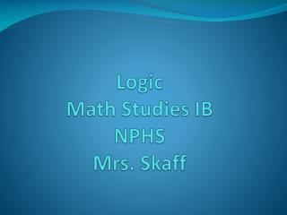 Logic Math Studies IB NPHS Mrs. Skaff