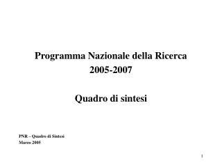 Programma Nazionale della Ricerca 2005-2007 Quadro di sintesi PNR – Quadro di Sintesi Marzo 2005
