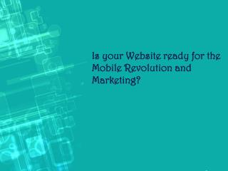 Is your Website ready for the Mobile Revolution and Marketin