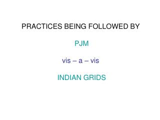 PRACTICES BEING FOLLOWED BY PJM vis – a – vis INDIAN GRIDS