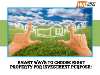 Smart ways to choose right property for investment purpose!