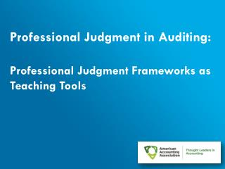 Professional Judgment in Auditing:   Professional  Judgment Frameworks as Teaching Tools