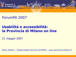 ForumPA 2007 Usabilità e accessibilità:  la Provincia di Milano on line 21 maggio 2007