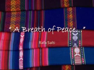 """ A Breath of Peace…"""