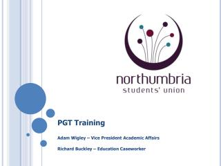 PGT Training Adam Wigley – Vice President Academic Affairs Richard Buckley – Education Caseworker