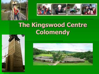 The Kingswood Centre Colomendy