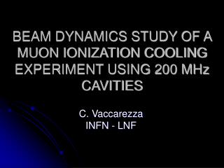 BEAM DYNAMICS STUDY OF A MUON IONIZATION COOLING EXPERIMENT USING 200 MHz CAVITIES