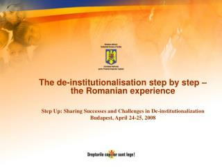 The de-institutionalisation step by step – the Romanian experience