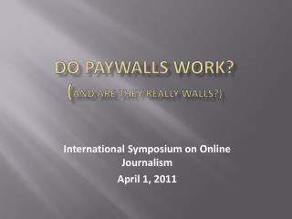 Do  Paywalls  Work ? ( And are they really walls?)