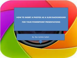 HOW TO INSERT A PHOTOS AS A SLIDE BACKGROUND FOR YOUR POWERPOINT PRESENTATIONS
