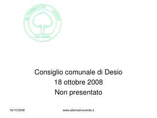 Consiglio comunale di Desio 18 ottobre 2008 Non presentato