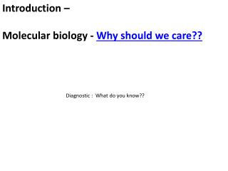 Introduction –  Molecular biology -  Why should we care??