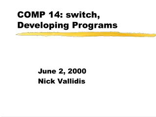 COMP 14: switch, Developing Programs