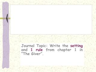 """Journal Topic: Write the  setting  and  1 rule  from chapter 1 in """"The Giver""""."""