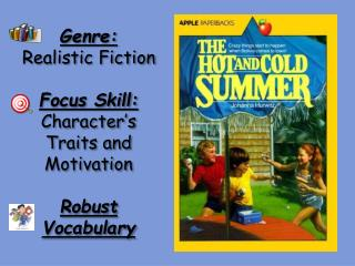 Genre: Realistic Fiction Focus Skill:   Character's Traits and Motivation Robust Vocabulary