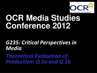 OCR Media Studies Conference 2012 G235: Critical Perspectives in Media