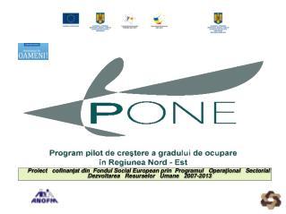 Proiect   cofinan ţ at din  Fondul Social European prin  Programul   Opera ţ ional   Sectorial